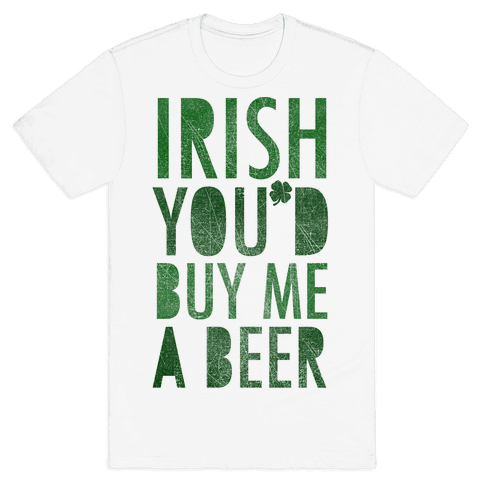 Irish You'd Buy Me A Beer Mens T-Shirt