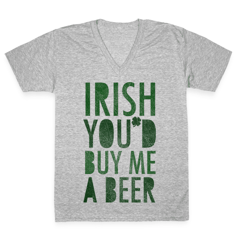 Irish You'd Buy Me A Beer V-Neck Tee Shirt