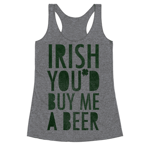Irish You'd Buy Me A Beer Racerback Tank Top