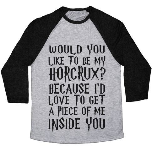 Would You Like To Be My Horcrux Because I'd Love To Get A Piece Of Me Inside You Baseball Tee