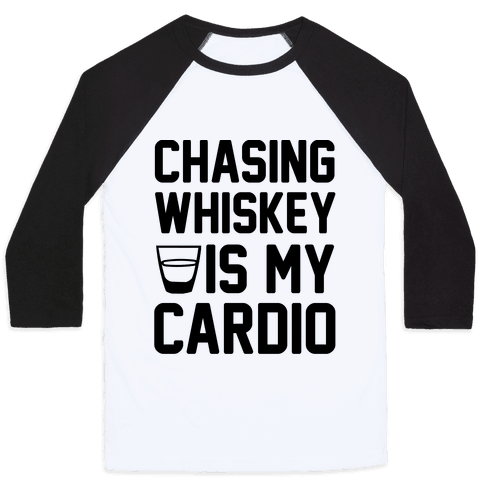 Chasing Whiskey Is My Cardio Baseball Tee