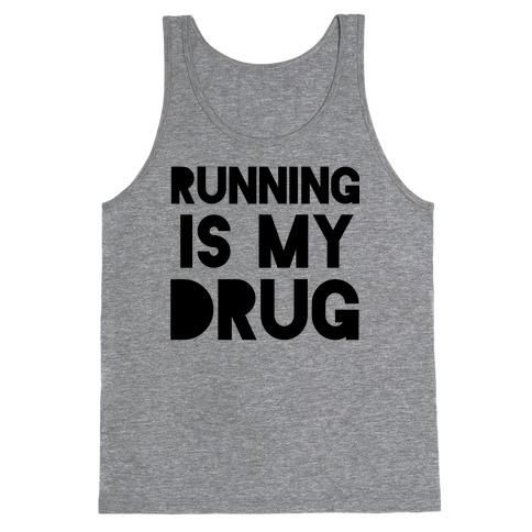 Running is my Drug Tank Top