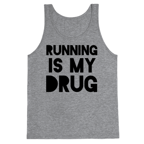 Running is my Drug Tank Top