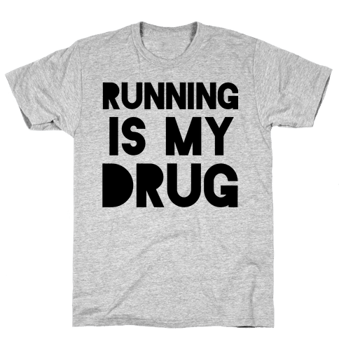 Running is my Drug Mens T-Shirt