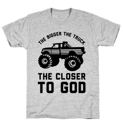 The Bigger the Truck the Closer to God Mens T-Shirt