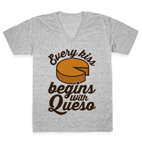 Every Kiss Begins With Queso V-Neck Tee Shirt