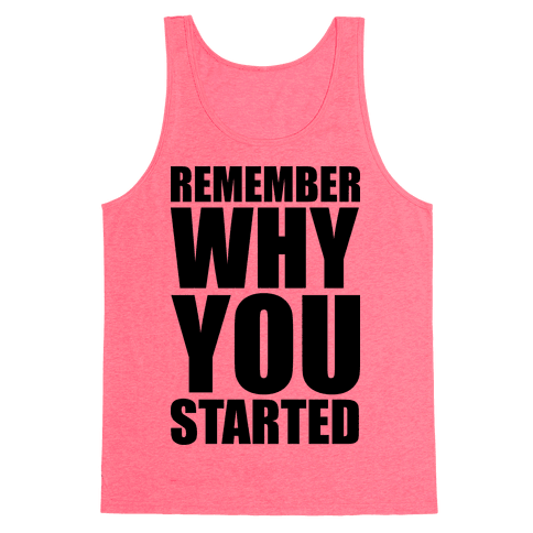 Remember Why You Started Tank Top
