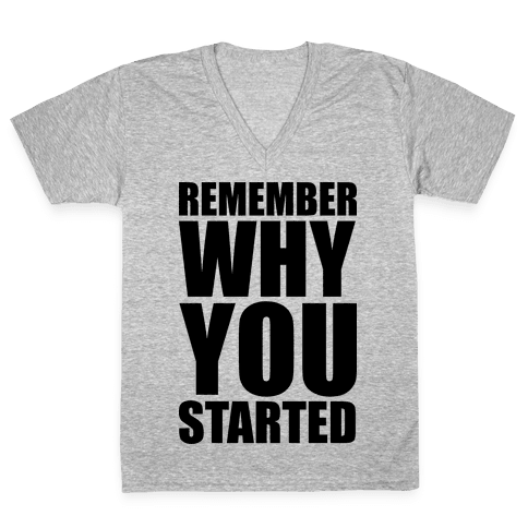 Remember Why You Started V-Neck Tee Shirt