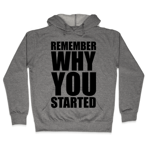 Remember Why You Started Hooded Sweatshirt