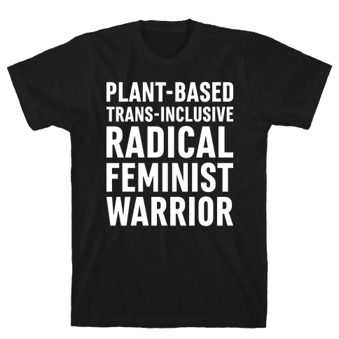 Plant-Based Trans-Inclusive Radical Feminist Warrior Mens T-Shirt