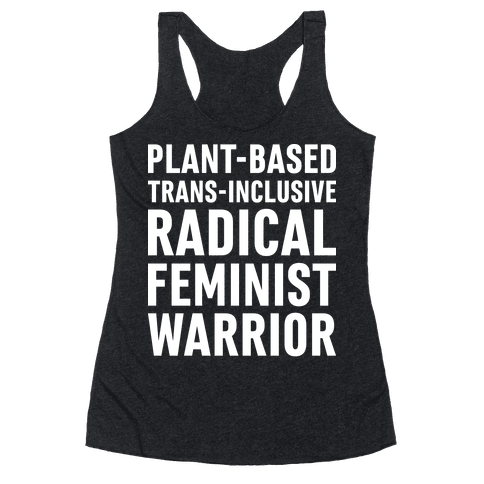 Plant-Based Trans-Inclusive Radical Feminist Warrior Racerback Tank Top