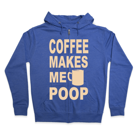 Coffee Makes me Poop Zip Hoodie