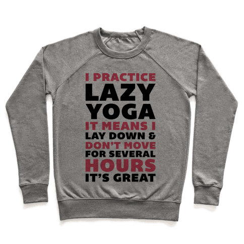 I Practice Lazy Yoga It Means I Lay Down & Don't Move Pullover