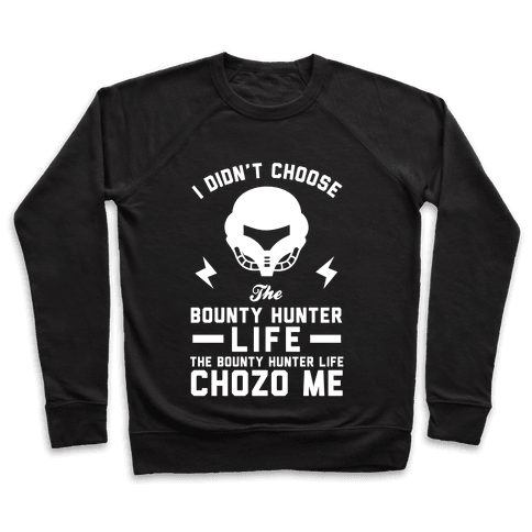 I Didn't Choose The Bounty Hunter Life The Bounty Hunter Life Chozo Me Pullover