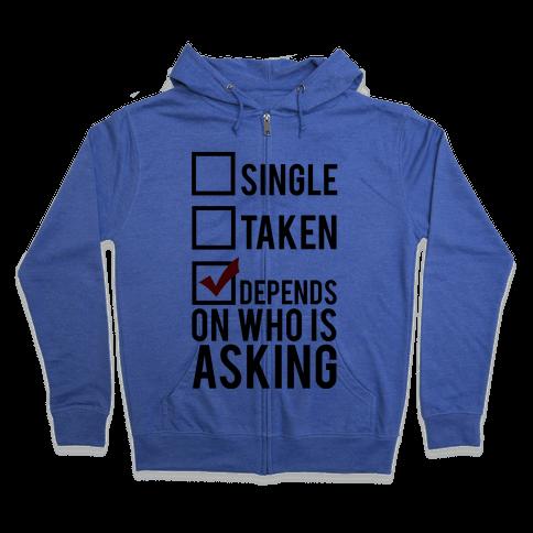 Single? Taken? It Depends on Who is Asking!  Zip Hoodie