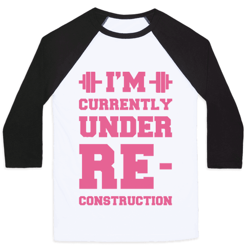I'm Currently Under Reconstruction Baseball Tee