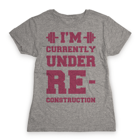 I'm Currently Under Reconstruction Womens T-Shirt