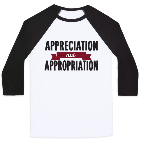 Appreciation Not Appropriation