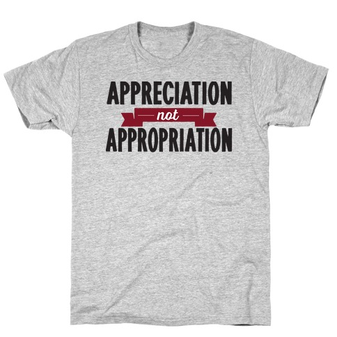 Appreciation Not Appropriation T-Shirt