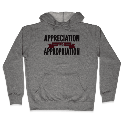 Appreciation Not Appropriation Hooded Sweatshirt