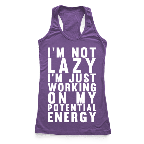 I'm Not Lazy I'm Just Working On My Potential Energy Racerback Tank Top