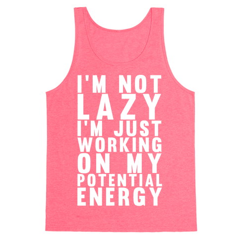 I'm Not Lazy I'm Just Working On My Potential Energy Tank Top
