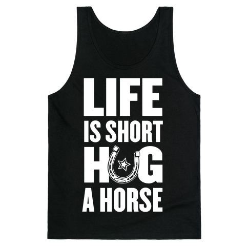 Life Is Short, Hug a Horse Tank Top