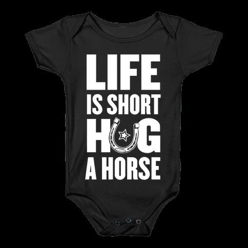 Life Is Short, Hug a Horse Baby Onesy