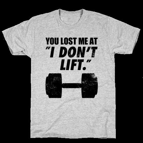 """You Lost Me At """"I Don't Lift"""" Mens T-Shirt"""