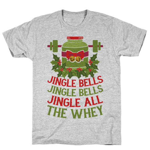 Jingle Bells, Jingle Bells, Jingle All The Whey Mens T-Shirt