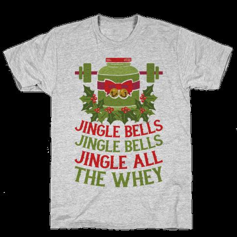 Jingle Bells, Jingle Bells, Jingle All The Whey Mens T-Shirt