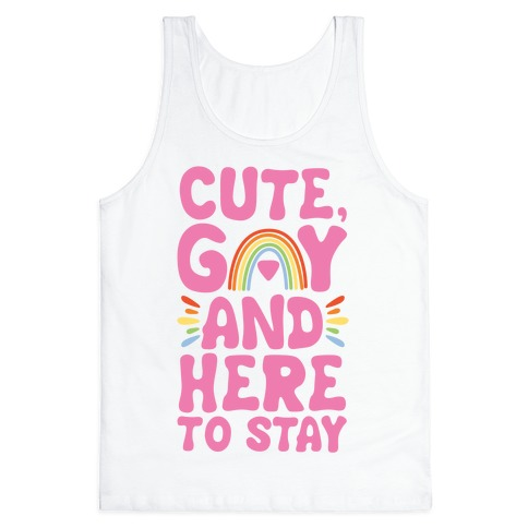 Cute, Gay And Here To Stay Tank Top