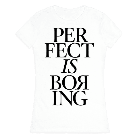 Perfect Is Boring Womens T-Shirt
