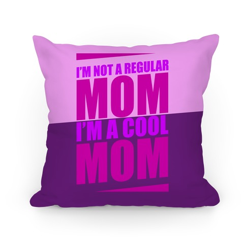 I'm Not A Regular Mom, I'm A Cool Mom Pillow