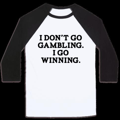 I Don't Go Gambling. I Go Winning Baseball Tee