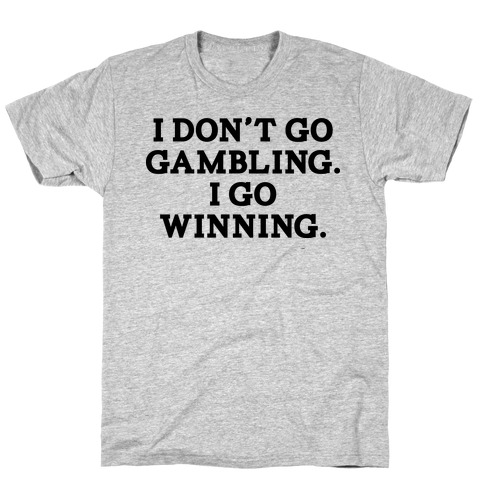 I Don't Go Gambling. I Go Winning Mens T-Shirt