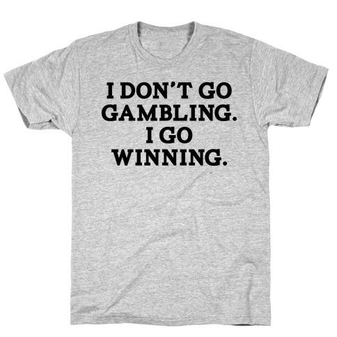 I Don't Go Gambling. I Go Winning Mens T-Shirt
