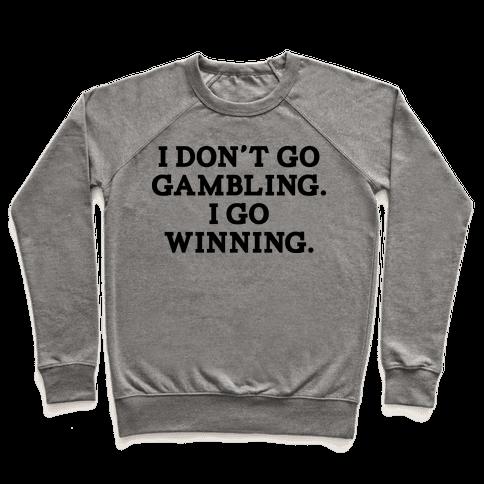 I Don't Go Gambling. I Go Winning Pullover