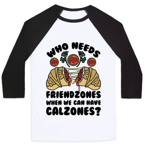 Who Needs Friendzones When We Can Have Calzones? Baseball Tee