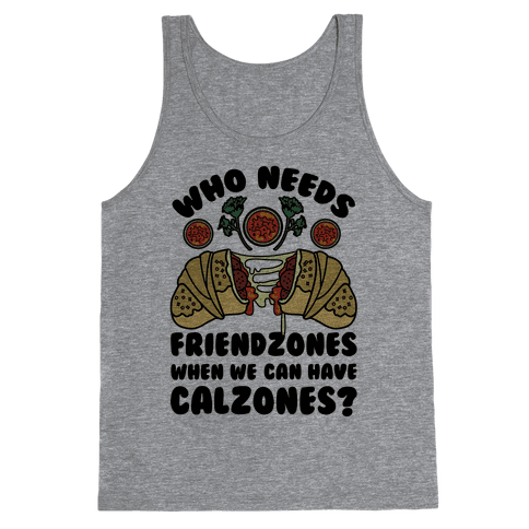 Who Needs Friendzones When We Can Have Calzones? Tank Top