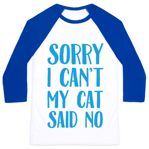Sorry I Can't My Cat Said No Baseball Tee