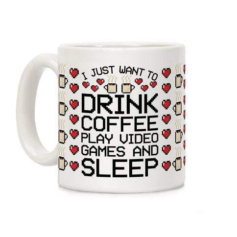 I Just Want To Drink Coffee, Play Video Games, And Sleep Coffee Mug