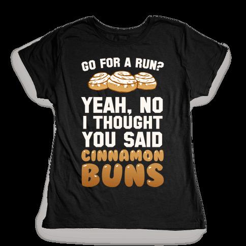 I Thought You Said Cinnamon Buns Womens T-Shirt