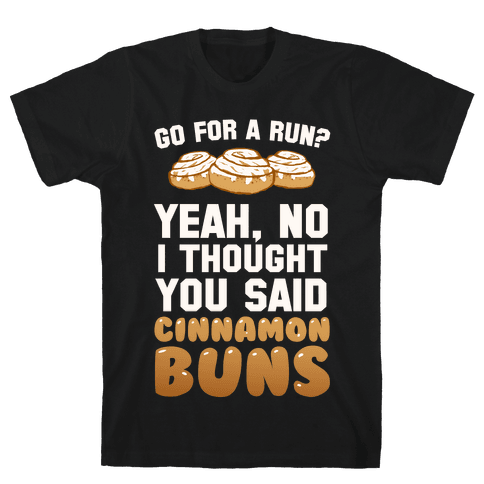 I Thought You Said Cinnamon Buns Mens T-Shirt