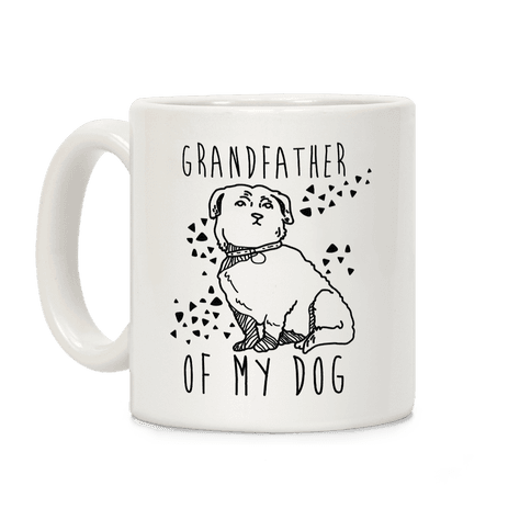 Grandfather Of My Dog Coffee Mug