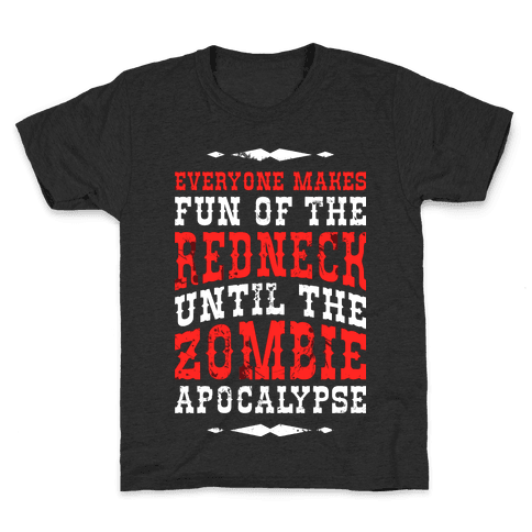Everyone Makes Fun Of The Redneck Until The Zombie Apocalypse Kids T-Shirt
