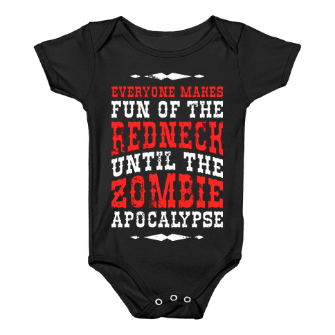 Everyone Makes Fun Of The Redneck Until The Zombie Apocalypse Baby Onesy
