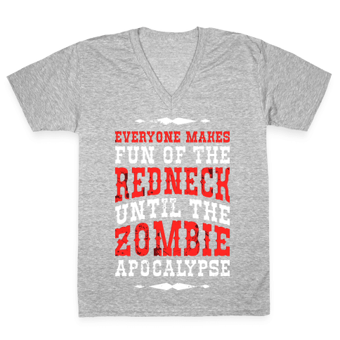 Everyone Makes Fun Of The Redneck Until The Zombie Apocalypse V-Neck Tee Shirt
