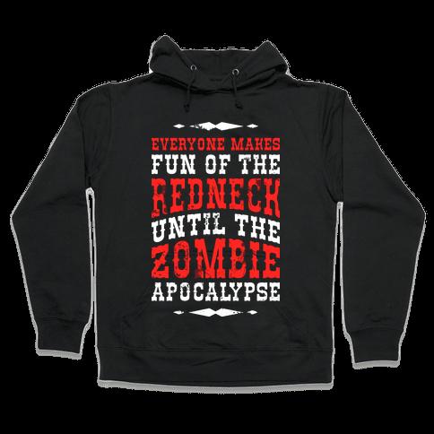 Everyone Makes Fun Of The Redneck Until The Zombie Apocalypse Hooded Sweatshirt