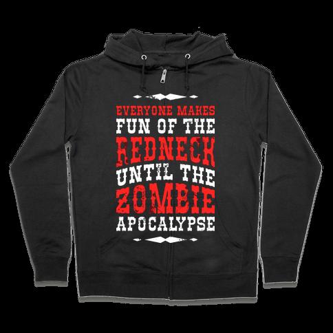 Everyone Makes Fun Of The Redneck Until The Zombie Apocalypse Zip Hoodie